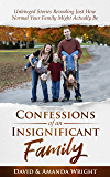 Confessions of an Insignificant Family: Unhinged Stories Revealing Just How Normal Your Family Might Actually Be