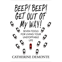 Beep! Beep! Get Out of My Way!: Seven Tools for Living Your Unstoppable Life