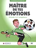 Maître de tes émotions ! : Attitude : la 5e compétence