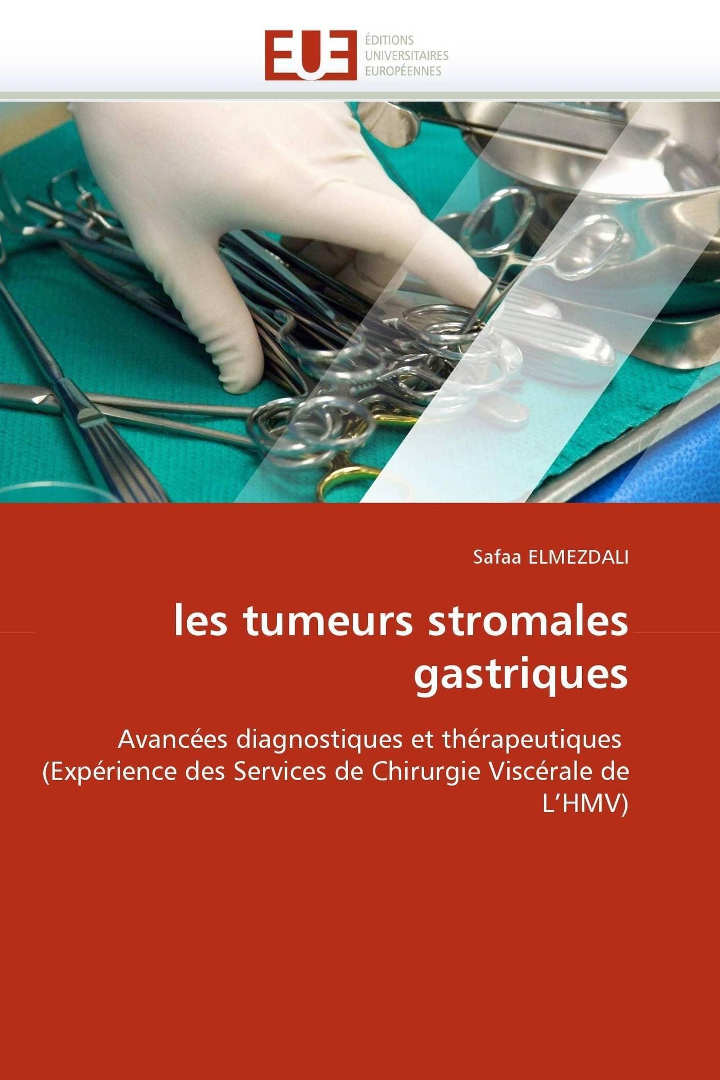 les tumeurs stromales gastriques: Avancées diagnostiques et thérapeutiques  (Expérience des Services de Chirurgie Viscérale de L'HMV) (Omn.Univ.Europ.) (French Edition) pdf