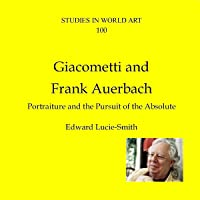 Giacometti and Frank Auerbach: Portraiture and the Pursuit of the Absolute (CV/Visual Arts Research)