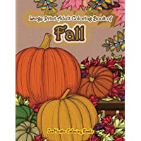 Large Print Adult Coloring Book of Fall: Simple and Easy Autumn Coloring Book for Adults with Fall Inspired Scenes and…