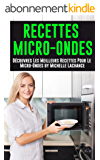 Recettes Micro-Ondes: Découvres Les Meilleurs Recettes Pour Le Micro-Ondes (Micro-Ondes, Recettes Micro-Ondes, Livre Recettes, Livre Recette, Comment Cuisiner)