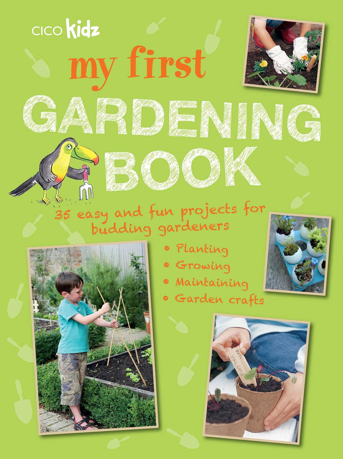My First Gardening Book: 35 easy and fun projects for budding gardeners: planting, growing, maintaining, garden crafts PDF