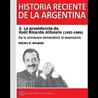 La presidencia de Raúl Ricardo Alfonsín  (1983-1989): De la primavera democrática al desencanto (Historia reciente de la Argentina nº 2) (Spanish Edition)