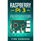 Raspberry Pi 3: A Practical Beginner's Guide To Understanding The Full Potential Of Raspberry Pi 3 By Starting Your Own Projects Using Python Programming (English Edition)