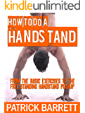 How To Do A Handstand: From the Basic Exercises To The Free Standing Handstand Pushup (English Edition)