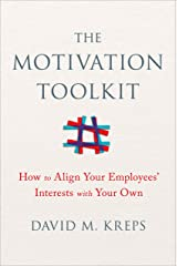 The Motivation Toolkit: How to Align Your Employees' Interests with Your Own Kindle Edition