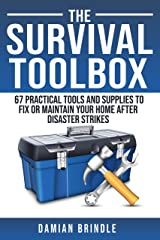 The Survival Toolbox: 67 Practical Tools and Supplies to Fix or Maintain Your Home After Disaster Strikes Kindle Edition