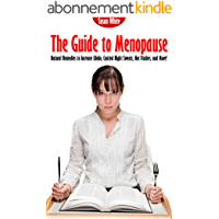 The Guide to Menopause – Natural Remedies to Increase Libido, Control Night Sweats, Hot Flushes, and More! (English Edition)