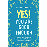 Yes! You Are Good Enough: End Imposter Syndrome, Overthinking and Perfectionism and Do What YOU Want (Mindset…