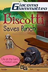 Biscotti Saves Punch: Life on the Farm for Kids (Life on the Farm for Kids  Book 5) Kindle Edition