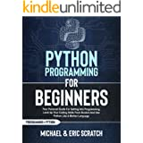 PYTHON PROGRAMMING FOR BEGINNERS: Your Personal Guide for Getting into Programming, Level Up Your Coding Skills from Scratch