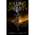 Killing Gravity (Kindle Single) (The Voidwitch Saga)