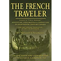 The French Traveler: Adventure, Exploration & Indian Life In Eighteenth-Century...