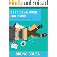 Best Developer Job Ever!: 5-step plan to dream jobs, high salaries & career freedom (English Edition)