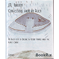 Confessions from an Alien: An Alien sent to Observe & Report Findings about the planet Earth! (English Edition)