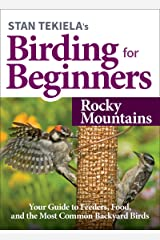 Stan Tekiela's Birding for Beginners: Rocky Mountains: Your Guide to Feeders, Food, and the Most Common Backyard Birds (Bird-Watching Basics) Kindle Edition