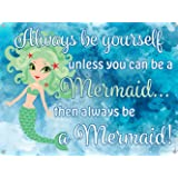 """Always be Yourself Unless You Can be a Mermaid~ Girls Room Decor ~ 12"""" x 16"""" Metal Sign ~ Beach Theme Wall Art for Teens, Little Kids, Toddlers & Baby (RK1059RK_12X16)"""