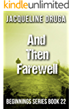 And Then ... Farewell (Beginnings Series Book 22)