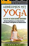 Yoga: Abnehmen mit Yoga: 5 Kilo in 10 Tagen gesund abnehmen: Illustrierte Yoga-Übungen zum schnellen Abnehmen, Stress abbauen, für Beweglichkeit und Selbstbewusstsein (Yoga für Einsteiger)