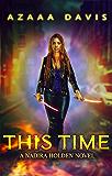 This Time: An Urban Fantasy Action Adventure (Nadira Holden, Demon Hunter Book 1)
