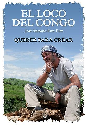 El loco del Congo. Querer para crear eBook: José Antonio Ruiz ...