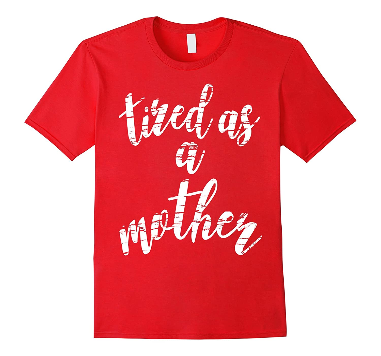 OFFICIAL Tired As A Mother T Shirt Mom Gifts-T-Shirt