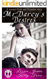 Mr. Darcy's Desires: A Sensual Pride and Prejudice Variation 1-5