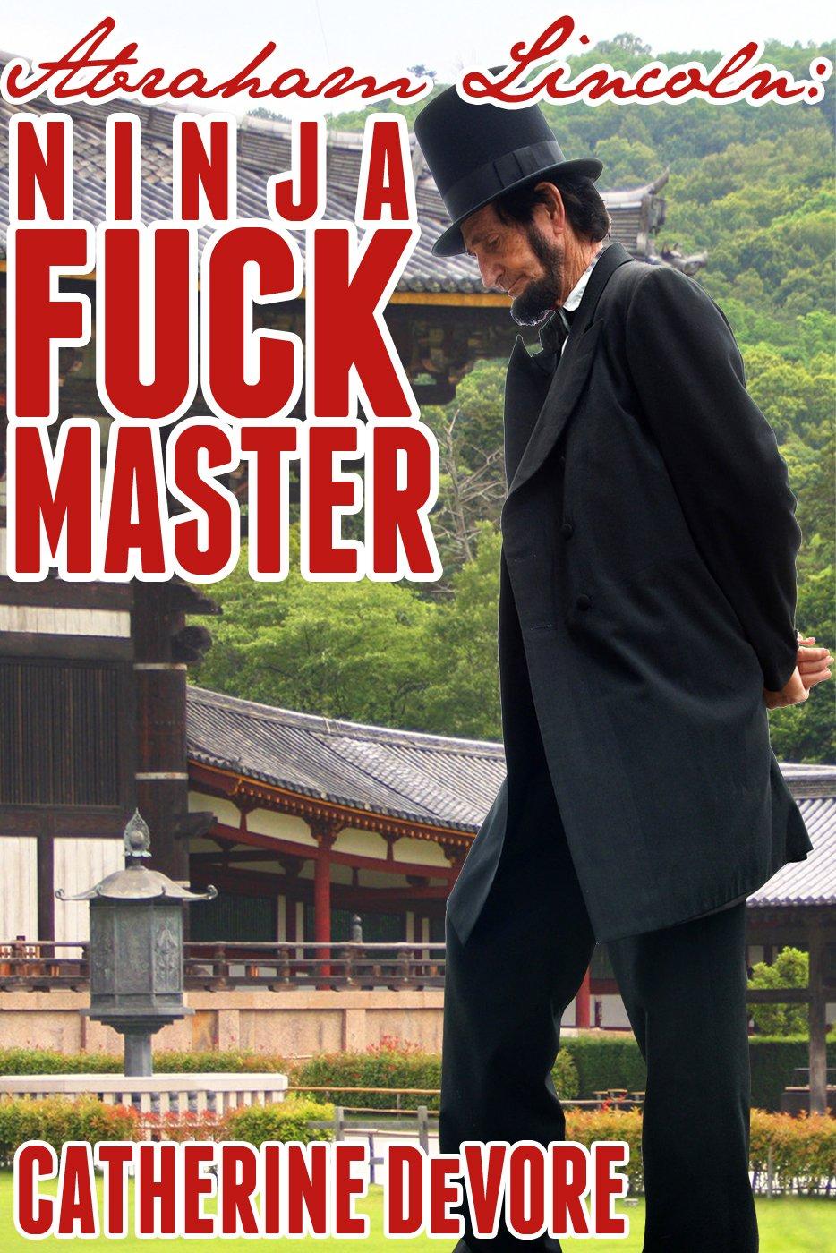 Abraham Lincoln: Ninja Fuck Master (Presidential Fuck ...