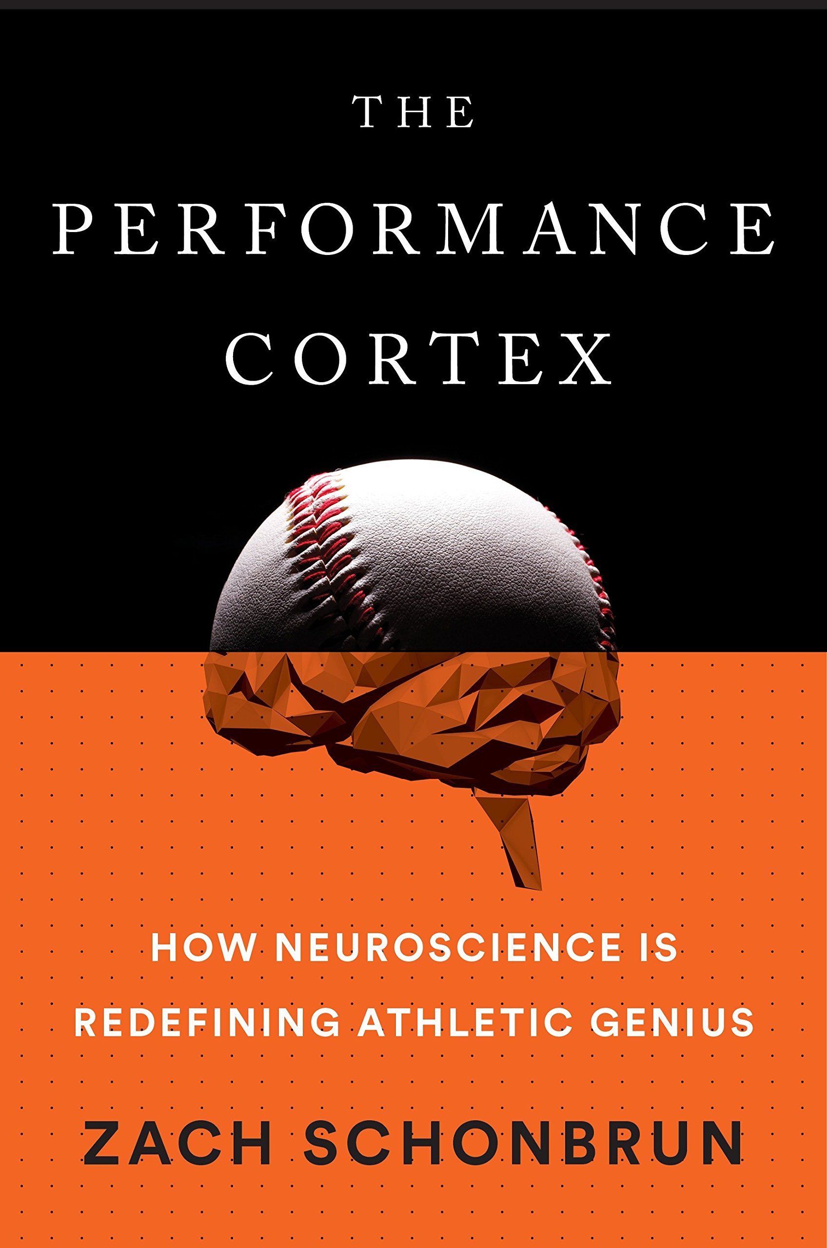 The Performance Cortex  How Neuroscience Is Redefining Athletic ... 77268e3d3ded