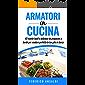 Armatori in Cucina: 40 ricette facili e deliziose da preparare a bordo per rendere perfetta la tua gita in barca!