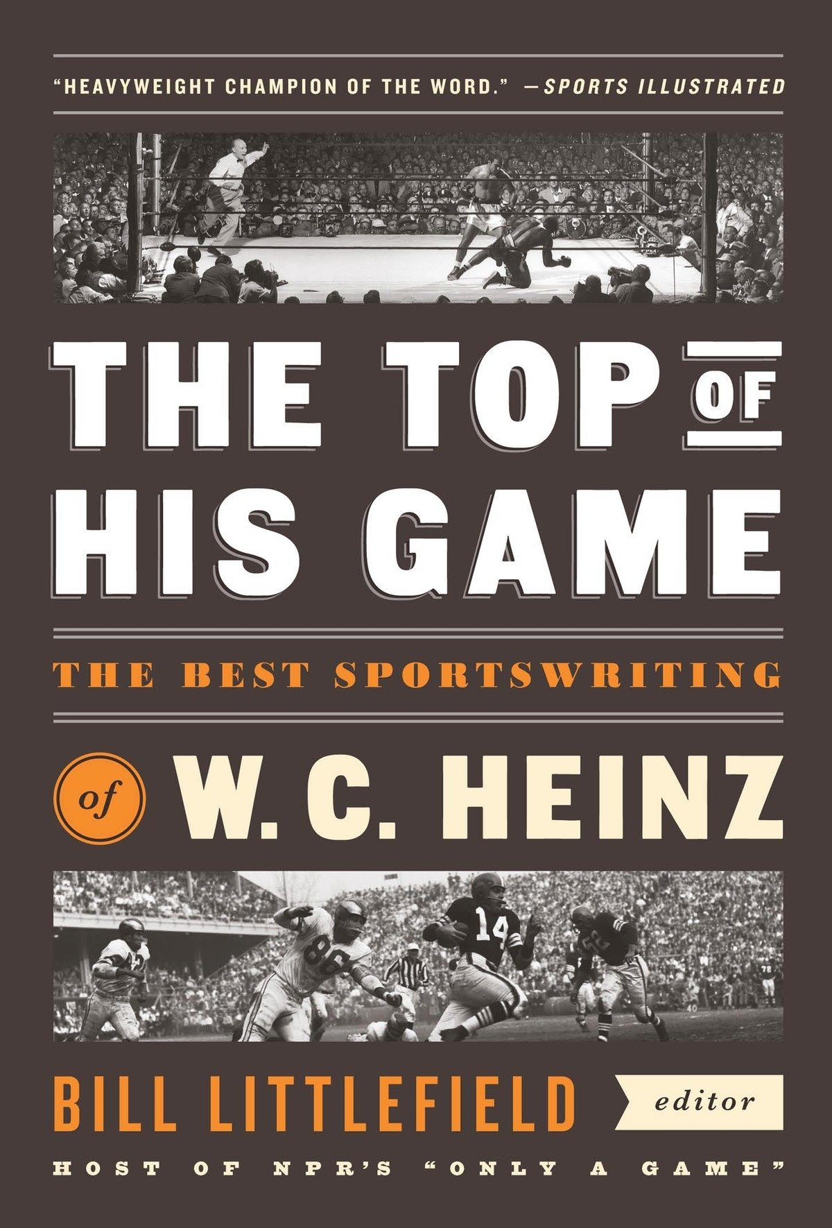 The Top of His Game: The Best Sportswriting of W. C. Heinz: A Library of America Special Publication by Library of America