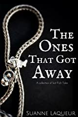 The Ones That Got Away: A Collection of Lost Fish Tales (The Fish Tales Book 4) Kindle Edition