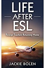 Life After ESL: Foreign Teachers Returning Home Kindle Edition