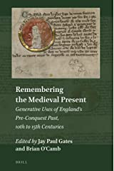 Remembering the Medieval Present: Generative Uses of Englands Pre-Conquest Past, 10th to 15th Centuries (Explorations in Medieval Culture) Hardcover