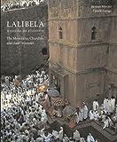 Lalibela: Wonder of Ethiopia: The Monolithic Churches and Their Treasures
