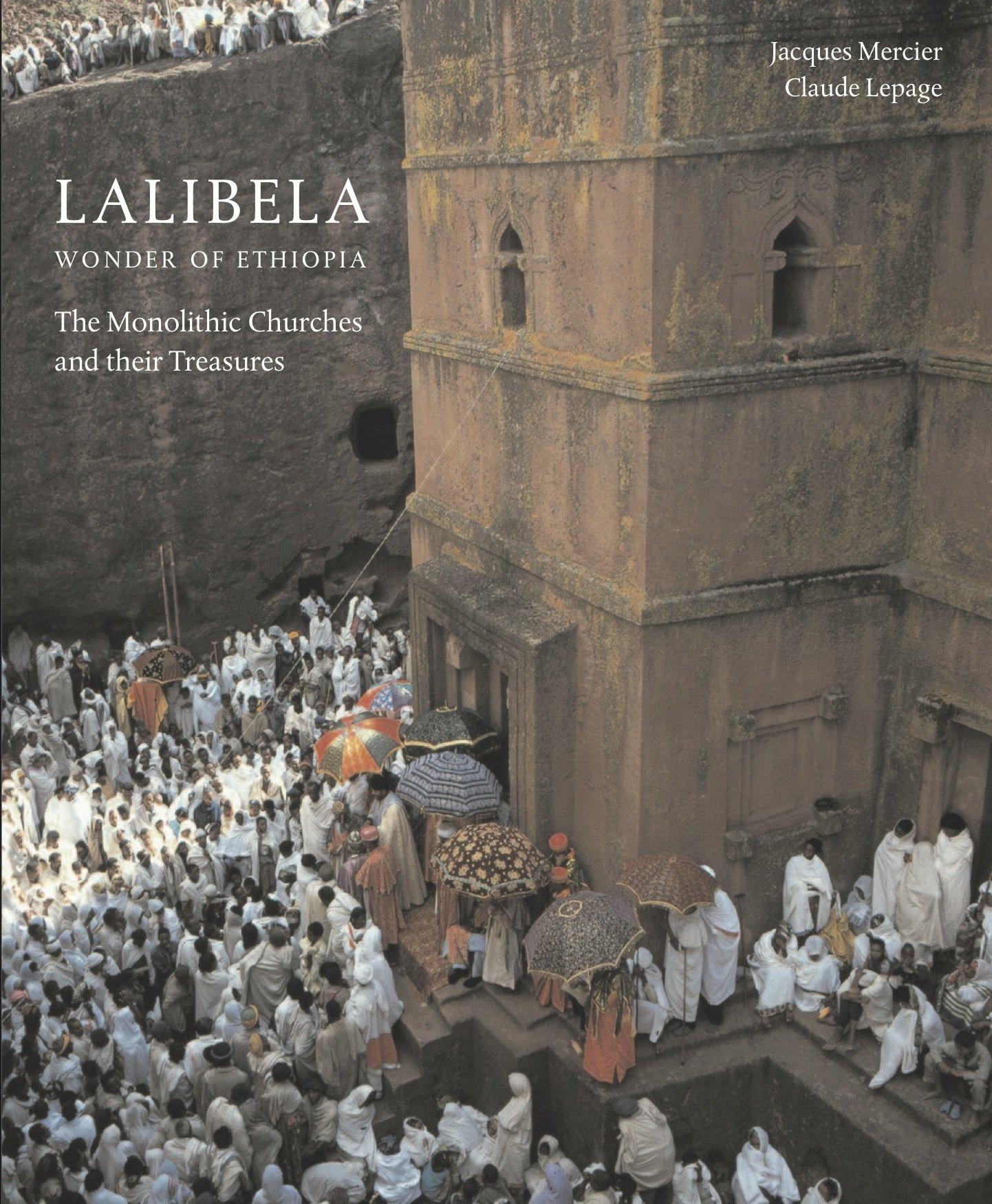 Download Lalibela: Christian Art of Ethiopia, The Monolithic Churches and Their Treasures pdf