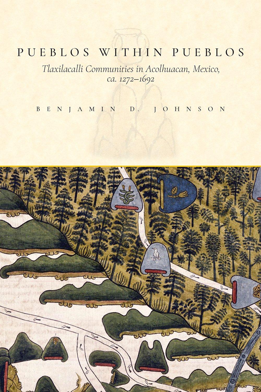 Download Pueblos within Pueblos: Tlaxilacalli Communities in Acolhuacan, Mexico, ca. 1272-1692 PDF