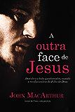 A outra face de Jesus: Descubra o lado questionador, crítico, impetuoso e revolucionário de Jesus Cristo