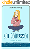 Self Compassion: This Book Includes : Self Esteem Workbook, Narcissistic Abuse, Emotional Eating, Dialectical Behavior Therapy for Anxiety