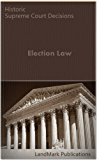 Election Law: Historic Supreme Court Decisions (LandMark Case Law) (English Edition)