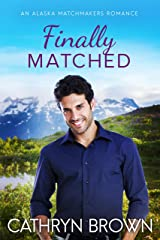 Finally Matched (An Alaska Matchmakers Romance Book 2) Kindle Edition