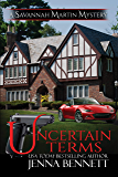 Uncertain Terms: A Savannah Martin Novel (Savannah Martin Mysteries Book 12)