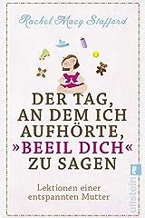 """Der Tag, an dem ich aufhörte, """"Beeil Dich"""" zu sagen: Lektionen einer entspannten Mutter (German Edition) Kindle Edition"""