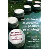 Mindfulness, Acceptance, and Positive Psychology: The Seven Foundations of Well-Being (The Context Press Mindfulness and Acce