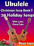 Ukulele Song Book: Ukulele Christmas Song Book I - 20 Christmas & Holiday Songs with Lyrics, Chords and Chord Tabs…