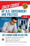 AP® U.S. Government & Politics Crash Course, For the 2020 Exam, Book + Online: Get a Higher Score in Less Time (Advanced…