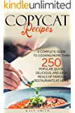 Copycat Recipes: A Complete Guide to Cooking More than 250 Popular, Quick ,Delicious, and Easy Meals of Famous…