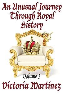 An Unusual Journey Through Royal History, Volume I